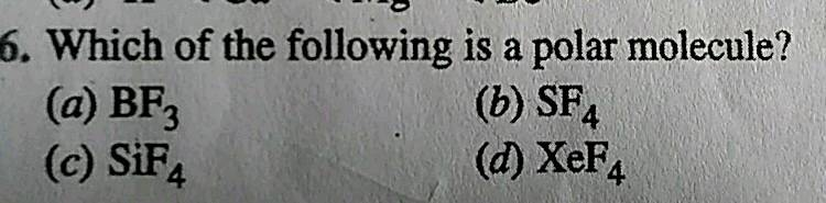 B Which Of The Following Is A Polar Molecule A Bf3 6 Sf C Sif4 D