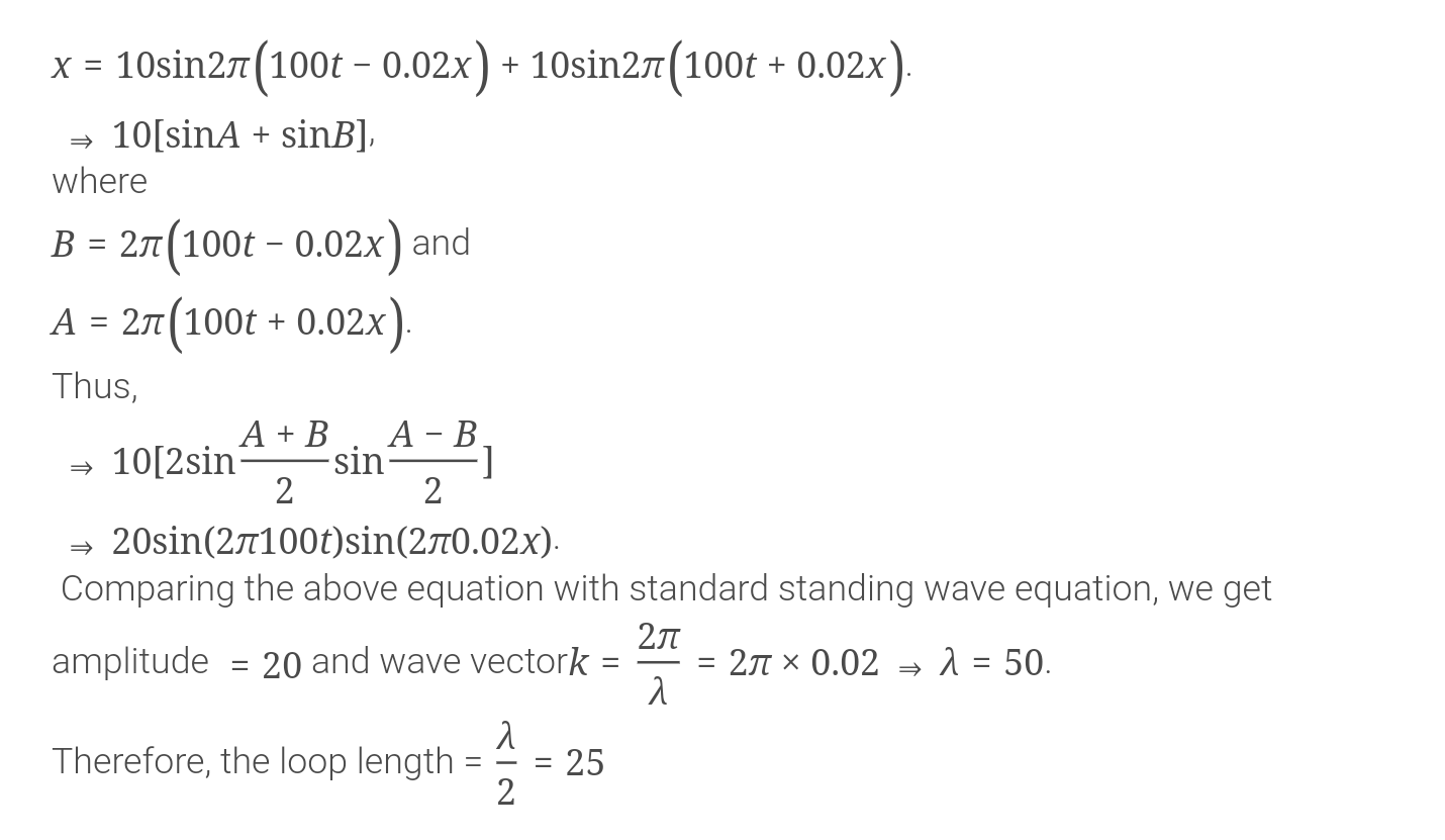 1 A Wave Is Represented By The Equation Y 10 Sin 2 Pi 100 T 0 02 X 10 Sin 2 Pi 100 T 0 02 X The Maximum Amplitude And Loop Length Are Respectively 1 20 Units And