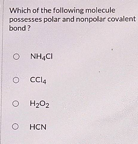 Which Of The Following Molecule Possesses Polar And Nonpolar Covalent Bond O Mathrm Nh 4 Mathrm Cl O Mathrm Ccl 4 O Mathrm H 2 Mathrm O 2 O Hcn