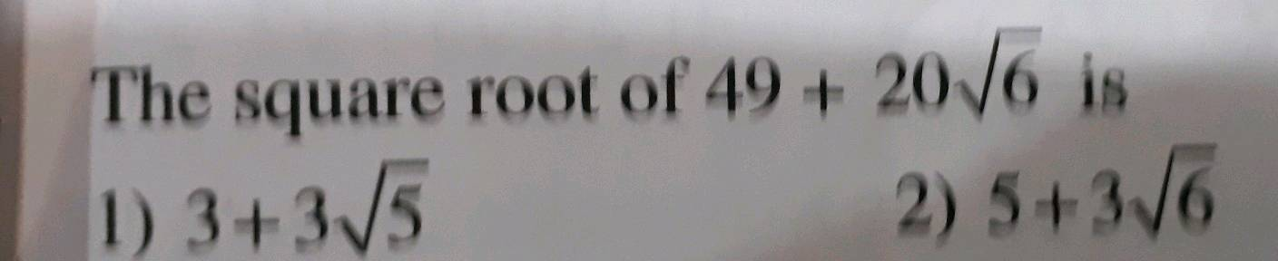 Begin Array L Text The Square Root Of 49 20 Sqrt 6 Text Is Text 1 3 3 Sqrt 5 Text 2 5 3 Sqrt 6 End Array