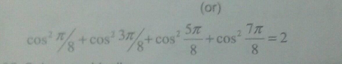 Or Cos 2 Pi 8 Cos 2 3 Pi 8 Cos 2 Frac 5 Pi 8 Cos 2 Frac 7 Pi 8 2