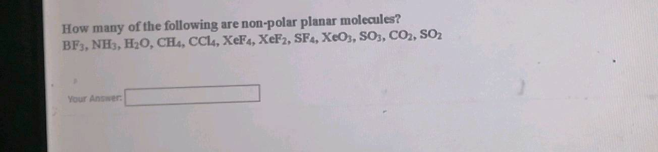 How Many Of The Following Are Non Polar Planar Molecules Bf3 Nh3 H2o Ch Ccl4 Xef4